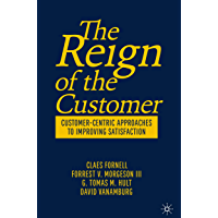 The Reign of the Customer: Customer-Centric Approaches to Improving Satisfaction (English Edition)