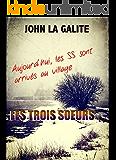 Les trois soeurs: LE COURAGE DE 3 SOEURS FACE AUX SS (French Edition)