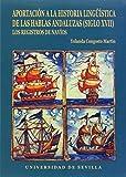 Aportación a la Historia Lingüística de las hablas andaluzas (siglo XVII).: Los Registros de navíos: 1 (Serie Lingüística)