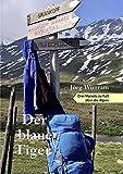 Der blaue Tiger - Drei Monate zu Fuß über die Alpen