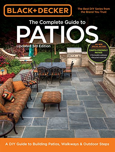 Black + Decker Complete Guide to Patios - 3rd Edition: A DIY Guide to Building Patios, Walkways + Outdoor Steps