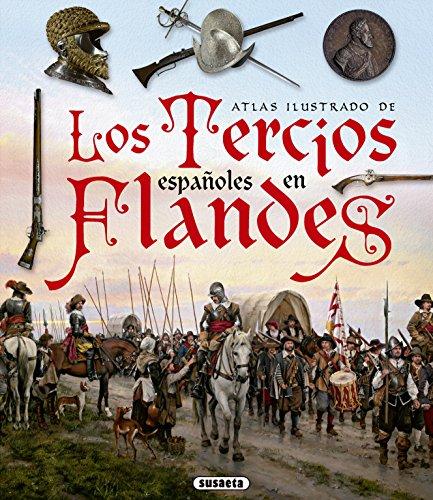 Los Tercios españoles en Flandes (Atlas Ilustrado) por Susaeta Ediciones S A