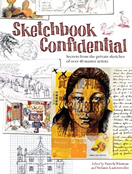 Sketchbook Confidential: Secrets from the private sketches of over 40 master artists by [Editors of North Light Books]