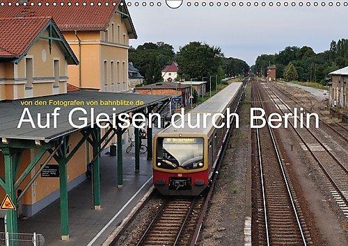 auf-gleisen-durch-berlin-wandkalender-2017-din-a3-quer-eisenbahn-strassenbahn-u-bahn-und-s-bahn-in-b