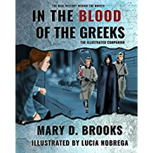 In The Blood of the Greeks: The Illustrated Companion (The Real History Behind The Novel Series Book 1)