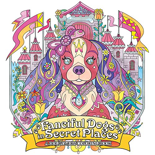 Fanciful Dogs in Secret Places: A Dog Lover's Coloring Book (Colouring Books) Honöl