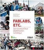 FabLabs, etc.: Les nouveaux lieux de fabrication numérique