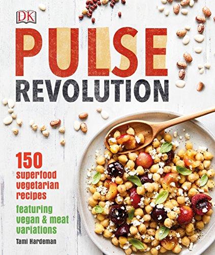 Pulse Revolution: 150 superfood vegetarian recipes featuring vegan & meat variations -