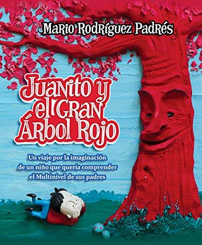 Juanito y El Gran Árbol Rojo: Un viaje por la imaginación de un niño que quería comprender el Multinivel de sus padres.