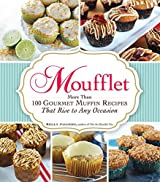 Moufflet: More Than 100 Gourmet Muffin Recipes That Rise to Any Occasion (English Edition)