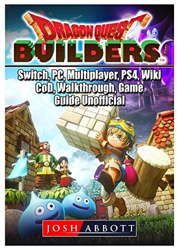 Dragon Quest Builders, Switch, Pc, Multiplayer, Ps4, Wiki, Cod, Walkthrough, Game Guide Unofficial (Pc-builder)