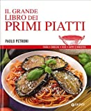 Scarica Libro Il grande libro dei primi piatti (PDF,EPUB,MOBI) Online Italiano Gratis