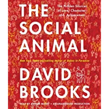 The Social Animal: The Hidden Sources of Love, Character, and Achievement by David Brooks (2011-03-22)