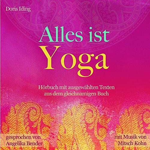 Alles ist Yoga (Hörbuch mit ausgewählten Geschichten aus dem gleichnamigen Buch von Doris Iding)