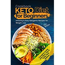 KETO Diet Cookbook for Beginners: Amazing & Easy Ketogenic Recipes for Weight Loss (Keto Diet Recipes, Ketogenic Cookbook, Keto Deie Meal Plan, Ketogenic Guide) (English Edition)