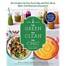 Très Green, Très Clean, Très Chic: Eat (and Live!) the New French Way with Plant-Based, Gluten-Free Recipes for Every Season (English Edition)