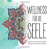 Wellness für die Seele: Malbuch für Erwachsene. Mandalas gegen Stress.