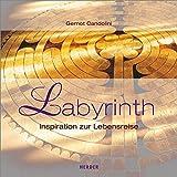 Labyrinth: Inspiration zur Lebensreise - Gernot Candolini