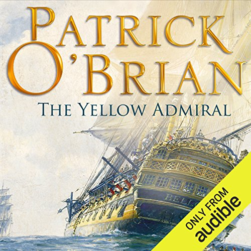 The Yellow Admiral: The Aubrey/Maturin Series, Book 18