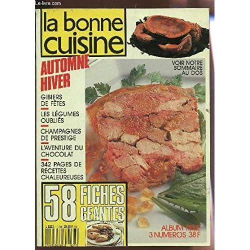 LA BONNE CUISINE - ALBUM RELIE 3 NUMEROS - N°78-79-80 / AUTOMNE HIVER / 58 FICHES GEANTES / GIBIERS DE FETES - LES LEGUMES OUBLIES - L'AVENTURE DU CHOCOLAT ETC...