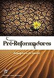 Pré-Reformadores: Semeadores do deserto (Portuguese Edition)
