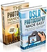 Photography: Photography & Photoshop Box Set: Photoshop Handbook & DSLR Photography Made Easy (Photography, Photoshop, Digital Photography, Creativity) (English Edition)