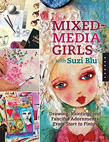 Mixed-Media Girls With Suzi Blu: Drawing, Painting, and Fanciful Adornments