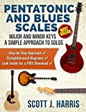 Guitar: Pentatonic & Blues Scales: Major and Minor Keys • A Simple Approach to Solos • Step-by-Step Approach • Straightforward Diagrams • Download Inside! ... Guitar Lessons Book 5) (English Edition)
