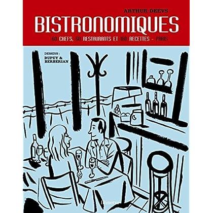Bistronomiques : 60 Chefs, 60 restaurants et 180 recettes-Paris