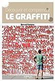Découvrir et comprendre le graffiti - Des origines à nos jours.