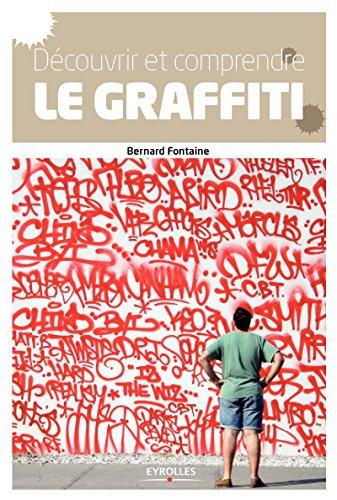 Découvrir et comprendre le graffiti: Des origines à nos jours. par Bernard Fontaine