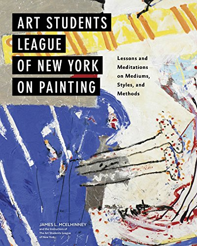 Art Students League of New York on Painting: Lessons and Meditations on Mediums, Styles, and Methods por James Lancel McElhinney