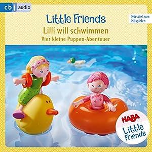 Lilli will schwimmen - Vier kleine Puppen-Abenteuer zum Hören und Mitspielen: HABA Little Friends 3