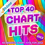 Top 40 Chart Hits 2013 - 40 Massive Chart Hits For 2013 !