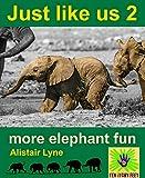 Just Like Us 2: More Elephant Fun (Just Like Us - Wildlife Word Fun)