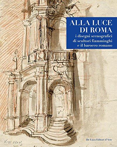 Alla luce di Roma. I disegni scenografici di scultori fiamminghi e il barocco romano 1809-1866. Ediz. illustrata