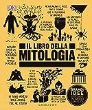 Il libro della mitologia. Grandi idee spiegate in modo semplice (Straordinariamente)