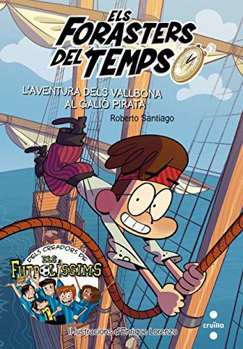 Els Forasters del temps 4: L'aventura dels Vallbona al galió pirata (Los Forasteros del Tiempo) por Roberto Santiago