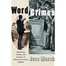 Word Crimes: Blasphemy, Culture, and Literature in Nineteenth-Century England by Joss Marsh (1998-08-15)