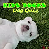 Kids Books: Dog Quiz (Dog Picture Books For Kids) (The Most Popular Dog Breeds of 2015)