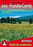 Jura - Franche-Comté (Französischer Jura - französische Ausgabe): Des Vosges au Lac Léman. 50 itinéraires (Rother Guide