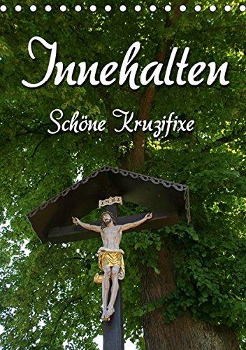 Innehalten (Tischkalender 2019 DIN A5 hoch): Schöne Kruzifixe (Monatskalender, 14 Seiten ) (CALVENDO Glaube)