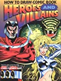How to Draw Comic Book Heroes and Villains (Christopher Hart Titles)
