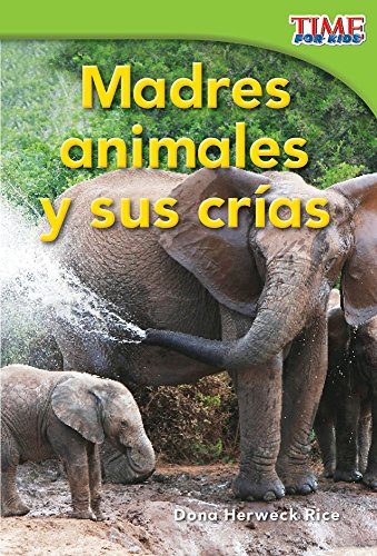 Madres animales y sus crías (Animal Mothers and Babies) (TIME FOR KIDS® Nonfiction Readers)