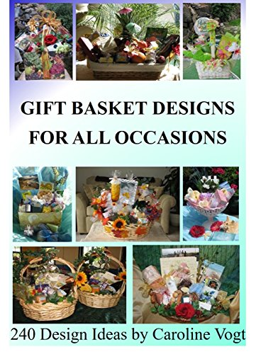 Gift Basket Designs For All Occasions: 240 Design Ideas by Caroline ...