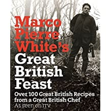 Marco Pierre White's Great British Feast by Marco Pierre White (2008-07-01)