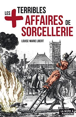 Les plus terribles affaires de sorcellerie: Essai historique (LES +) par Louise-Marie Libert