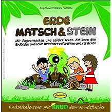 Erde, Matsch & Stein - Aktionsbuch: Mit Experimenten und spielerischen Aktionen den Erdboden und seine Bewohner erforschen und verstehen (Rucksackabenteuer mit Knud dem Umweltforscher)