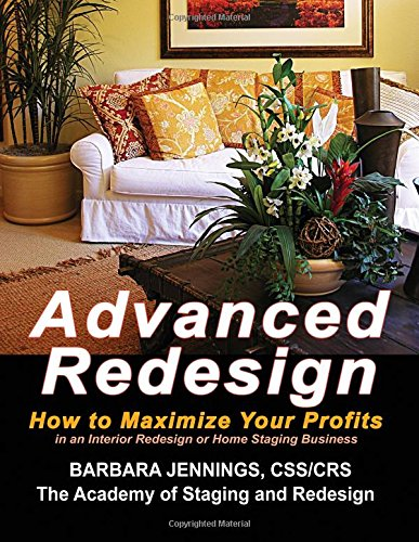 Advanced Redesign: How to Maximize Your Profits in an Interior Redesign or Home Staging Business