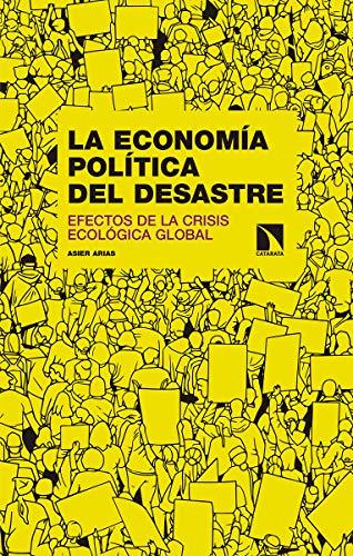 La economía política del desastre: Efectos de la crisis ecológica global (Investigación y Debate) por Asier Arias Domínguez